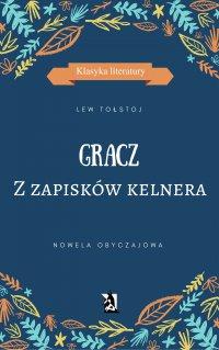 Gracz. Z zapisków kelnera - Lew Tołstoj, Lew Tołstoj