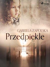 Przedpiekle - Gabriela Zapolska