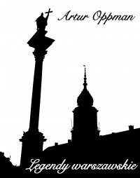 Legendy warszawskie (edycja ilustrowana) - Artur Oppman