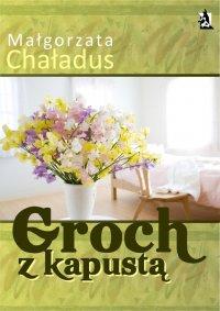Groch z kapustą - Małgorzata Chaładus