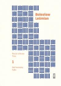 Poezje zebrane. Tom 1. Sad rozstajny. Łąka - Bolesław Leśmian