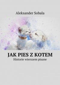 Jakpies zkotem - Aleksander Sobala