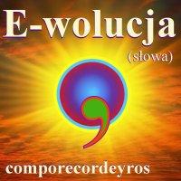 E-wolucja (słowa) - Comporecordeyros