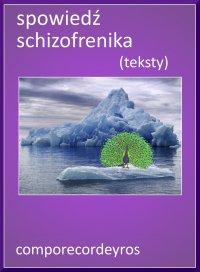 Spowiedź schizofrenika (teksty) - Comporecordeyros