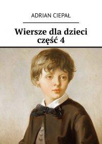 Wiersze dla dzieci. Część 4 - Adrian Ciepał