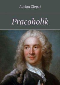 Pracoholik - Adrian Ciepał