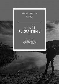 Podróżkuzwątpieniu - Szymon Murzyn