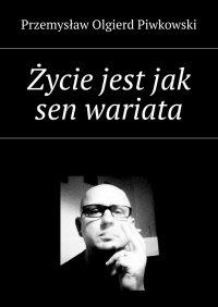 Życie jest jak sen wariata - Przemysław Piwkowski