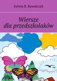 Wiersze dlaprzedszkolaków - Sylwia Kowalczyk