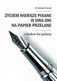 Życiem wiersze pisane wdwa dni napapier przelane - Koreń Urszula