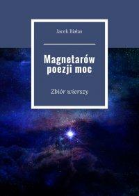 Magnetarów poezjimoc - Jacek Białas