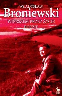 Wierszem przez życie - Władysław Broniewski