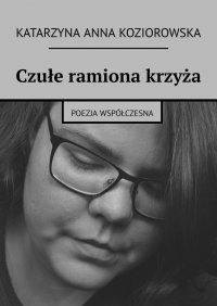Czułe ramiona krzyża - Katarzyna Koziorowska