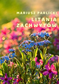 Litania zachwytów - Mariusz Parlicki