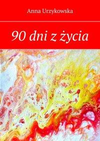90 dni zżycia - Anna Urzykowska