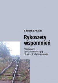 Rykoszety wspomnień - Bogdan Brzózka