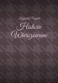 Historie Wierszowane - Krzysztof Różycki