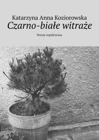 Czarno-białe witraże - Katarzyna Koziorowska
