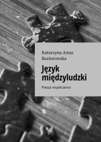 Język międzyludzki - Katarzyna Koziorowska