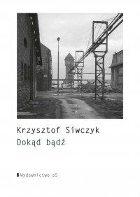 Dokąd bądź - Krzysztof Siwczyk
