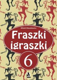 Fraszki igraszki 6 - Witold Oleszkiewicz