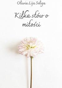 Kilka słów omiłości - Oliwia Seliga
