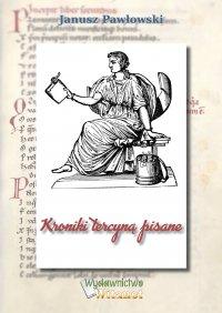 Kroniki tercyną pisane - Janusz Pawłowski