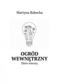 Ogród wewnętrzny - Martyna Babecka