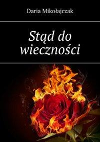 Stąd dowieczności - Daria Mikołajczak