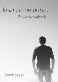 Jeszcze niepora… - Dawid Kowalczyk