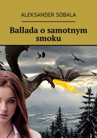Ballada o  samotnym smoku - Aleksander Sobala