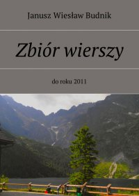 Zbiór wierszy do roku 2011 - Janusz Budnik