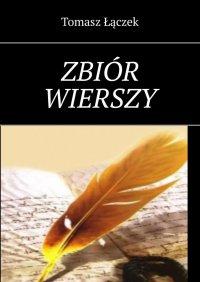 Zbiór wierszy 2001-2009 - Tomasz Łączek