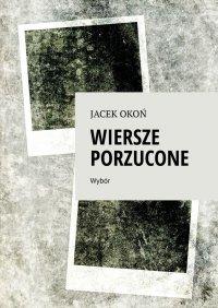 Wiersze porzucone - Jacek Okoń