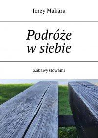 Podróże wsiebie - Jerzy Makara