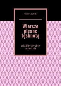 Wiersze pisane tęsknotą - Anna Czernik