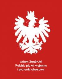 Polskie pieśni wojenne i piosenki obozowe - Adam Zagórski