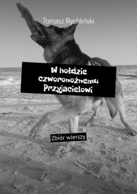 Whołdzie czworonożnemu Przyjacielowi - Tomasz Rychliński