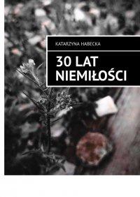 30 lat niemiłości - Katarzyna Habecka