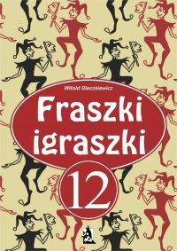 Fraszki igraszki 12 - Witold Oleszkiewicz