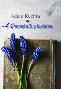 Pamiętnik z kwiatów - Adam Kuchta