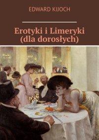 Erotyki i Limeryki (dla dorosłych) - Edward Kijoch