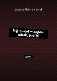 Mój lament— zapiski młodej poetki - Zuzanna Borek