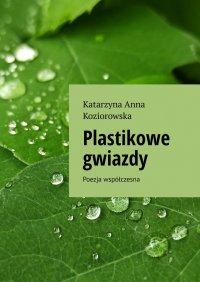 Plastikowe gwiazdy - Katarzyna Koziorowska