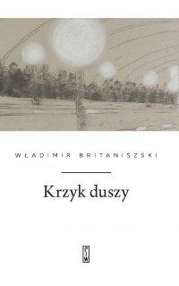 Krzyk duszy - Zbigniew Dmitroca, Władimir Britaniszski