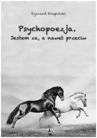 Psychopoezja. Jestem za, a nawet przeciw - Ryszard Krupiński, Ryszard Krupiński