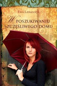 W poszukiwaniu szczęśliwego domu - Ewa Lenarczyk
