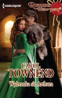 Wybranka sir Arthura - Carol Townend