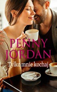 Tylko mnie kochaj - Penny Jordan