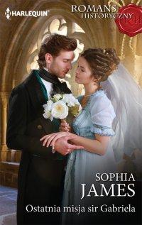 Ostatnia misja sir Gabriela - Sophia James